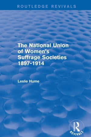 The National Union of Women's Suffrage Societies 1897-1914 (Routledge Revivals)