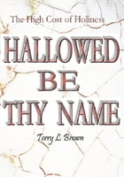 Hallowed Be Thy Name: The High Cost of Holiness