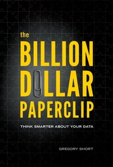 The Billion Dollar Paperclip: Think Smarter About Your Data