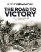 The Road to Victory: From Pearl Harbor to Okinawa by Dale Dye