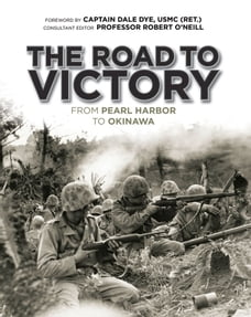 The Road to Victory: From Pearl Harbor to Okinawa