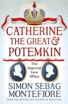 Catherine the Great and Potemkin: The Imperial Love Affair by Simon Sebag Montefiore