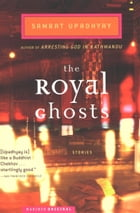 The Royal Ghosts: Stories by Samrat Upadhyay