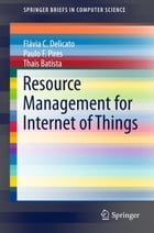 Resource Management for Internet of Things by Flávia C. Delicato