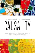 Causality: Philosophical Theory meets Scientific Practice by Phyllis Illari