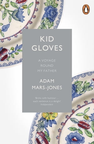 Kid Gloves A Voyage Round My Father