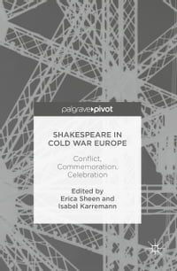 Shakespeare in Cold War Europe: Conflict, Commemoration, Celebration