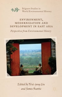 Environment, Modernization and Development in East Asia: Perspectives from Environmental History