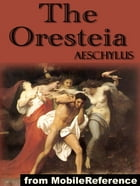 The Oresteia: Trilogy Includes Agamemnon, The Libation Bearers And The Eumenides (Mobi Classics) by Aeschylus; E. D. A. Morshead (Translator)