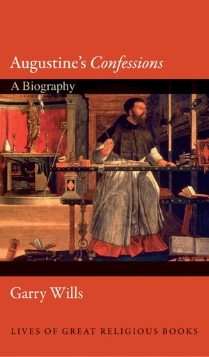 """Augustine's """"Confessions"""" A Biography"""