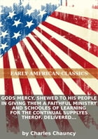 Gods mercy, shewed to his people in giving them a faithful ministry and schooles of learning for the continual supplyes ... by Charles Chauncy