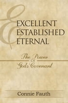 Excellent, Established, Eternal: The Power of God's Covenant by Connie Fauth