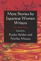 More Stories by Japanese Women Writers: An Anthology: An Anthology by Kyoko Siden
