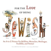 For the Love of Being Jewish: An A-to-Z Primer for Bubbies, Mensches, Meshugas, Tzaddiks, and…