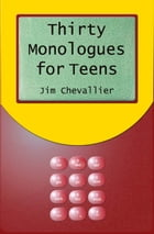 Thirty Monologues for Teens by Jim Chevallier