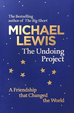 The Undoing Project A Friendship that Changed the World