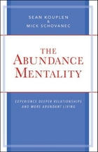 The Abundance Mentality: Experience Deeper Relationships and More Abundant Living by Sean Kouplen