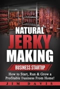 Natural Jerky Making Business Startup - How to Start, Run & Grow a Profitable Beef Jerky Business From Home! cd5c5f00-5826-4217-9ef2-95a3ff97a2f4