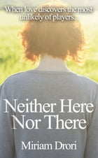 Neither Here Nor There by Miriam Drori