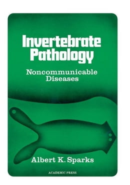 Book Invertebrate Pathology Noncommunicable Diseases by Sparks, Albert