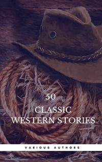 50 Classic Western Stories You Should Read (Book Center): The Last Of The Mohicans, The Log Of A…