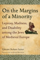 On the Margins of a Minority: Leprosy, Madness, and Disability among the Jews of Medieval Europe by Haim Watzman
