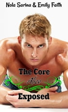 Exposed (The Core: Alice, #3): Contemporary New Adult Romance by Nola Sarina