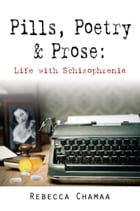 PILLS, POETRY & PROSE: Life with Schizophrenia by Rebecca Chamaa