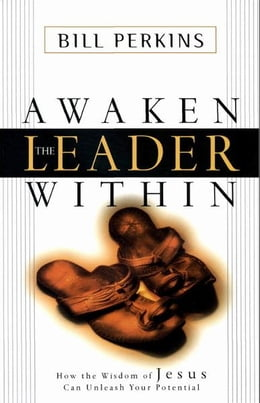 Book Awaken the Leader Within: How the Wisdom of Jesus Can Unleash Your Potential by William Perkins
