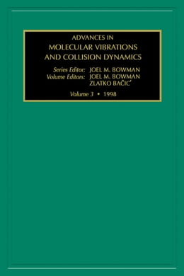 Book Advances in Molecular Vibrations and Collision Dynamics by Bowman, Joel M.