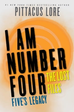 Book I Am Number Four: The Lost Files: Five's Legacy by Pittacus Lore