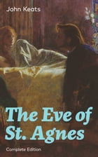 The Eve of St. Agnes (Complete Edition) by John  Keats