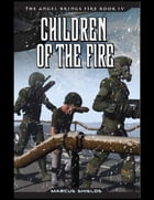 The Angel Brings Fire Book 4 : Children of the Fire by Marcus Shields