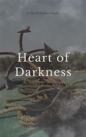 Heart of Darkness (Annotated): A Tar & Feather Classic: Straight Up With a Twist: A Tar & Feather Classic: Straight Up With a Twist