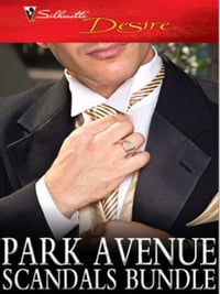 Park Avenue Scandals Bundle: High-Society Secret Pregnancy\Front Page Engagement\Prince of Midtown…