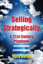 Selling Strategically: A 21st-Century Playbook by Terry Barge