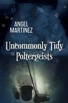 Uncommonly Tidy Poltergeists by Angel Martinez