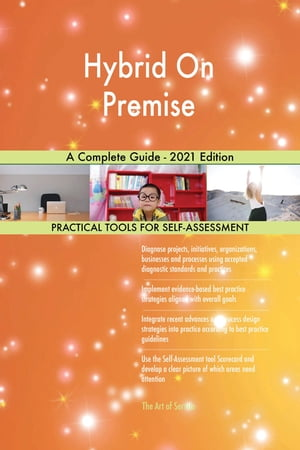 Hybrid On Premise A Complete Guide - 2021 Edition by Gerardus Blokdyk