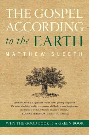 The Gospel According to the Earth Why the Good Book Is a Green Book