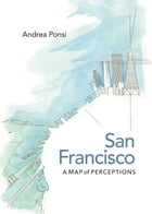 San Francisco: A Map of Perceptions by Andrea Ponsi