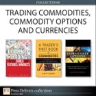 Trading Commodities, Commodity Options and Currencies (Collection) by Carley Garner