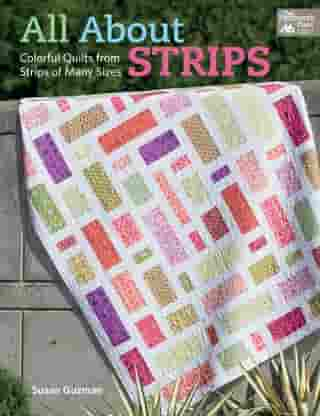 All About Strips: Colorful Quilts from Strips of Many Sizes