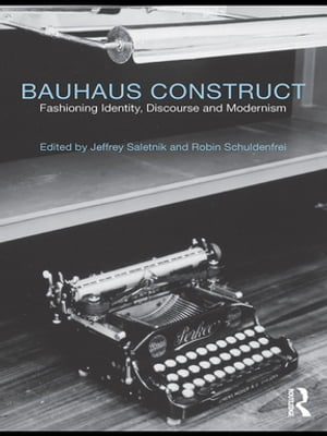Bauhaus Construct Fashioning Identity,  Discourse and Modernism