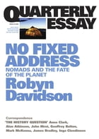 Quarterly Essay 24 No Fixed Address: Nomads and the Fate of the Planet by Robyn Davidson