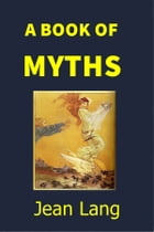 A Book of Myths by Jean Lang