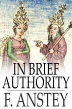 In Brief Authority by F. Anstey