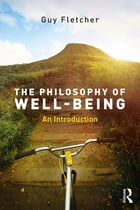 The Philosophy of Well-Being: An Introduction