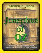 Josephus of OZ: Following The Yellow Brick Road To Find The Author of the New Testament by Andrew R. Joppa