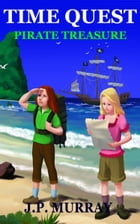 Time Quest #2: Pirate Treasure by J. P. Murray