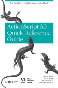 The ActionScript 3.0 Quick Reference Guide: For Developers and Designers Using Flash: For…
